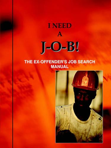 I Need a J-O-B! the Ex-Offender's Job Search Manual (Paperback)