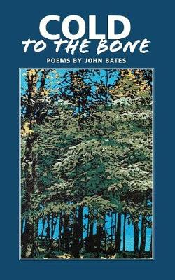 Cold to the Bone: Poems by John Bates (Paperback)