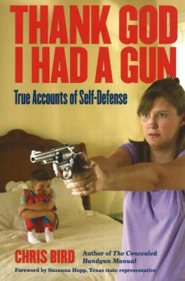 Thank God I Had A Gun: True Accounts of Self-Defense (Paperback)