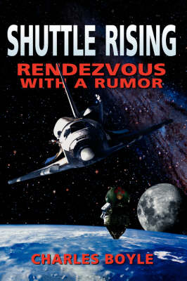 Shuttle Rising: To Rendezvous With A Rumor (Paperback)