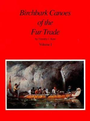 Birchbark Canoes of the Fur Trade Volumes I and II (Paperback)