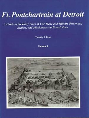 Ft. Pontchartrain at Detroit Volumes I and II: A Guide to the Daily Lives of Fur Trade and Military Personnel, Settlers, and Missionaries at French Posts (Hardback)