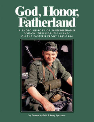 """God, Honor, Fatherland: A Photo History of Panzergrenadier Division """"Grossdeutschland"""" on the Eastern Front 1942-1944 (Hardback)"""