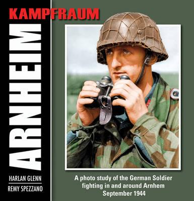 Kampfraum Arnheim: A Photo Study of the German Soldier Fighting in and Around Arnheim September 1944 (Hardback)