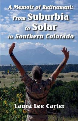 A Memoir of Retirement: From Suburbia to Solar in Southern Colorado (Paperback)