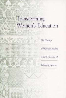 Transforming Women's Education: The History of Women's Studies in the University of Wisconsin System (Paperback)