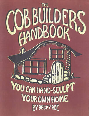 The Cob Builders Handbook: You Can Hand-sculpt Your Home (Paperback)