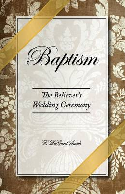 Baptism - The Believer's Wedding Ceremony (Paperback)