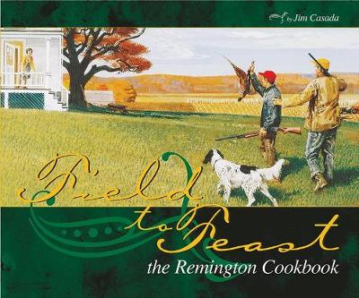 Field to Feast: The Remington Cookbook (Spiral bound)