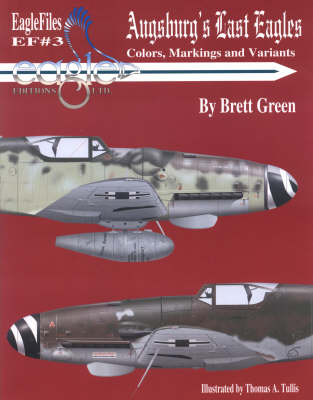 Augsburg's Last Eagles: Colors, Markings and Variants - Eagle files 3 (Paperback)
