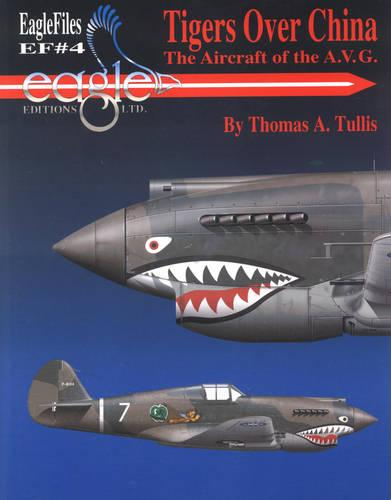 Tigers over China: The Aircraft of the A.V.G. - Eagle files 4 (Paperback)