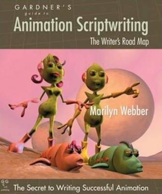 Gardner's Guide to Animation Scriptwriting: The Writer's Road Map (Paperback)