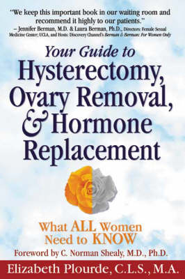 Your Guide to Hysterectomy, Ovary Removal & Hormone Replacement: What All Women Need to Know (Hardback)