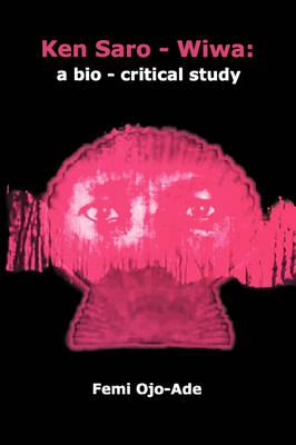 Ken Saro-Wiwa: A Bio-critical Study (Paperback)