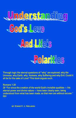 Understanding God's Love and Life's Polarities (Paperback)