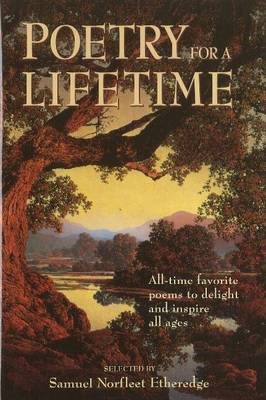 Poetry for a Lifetime: All-Time Favorite Poems to Delight & Inspire All Ages (Hardback)