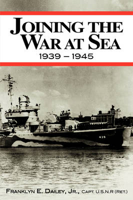 Joining the War at Sea 1939-1945: A Destroyer's Role in World War II Naval Convoys and Invasion Landings (Paperback)