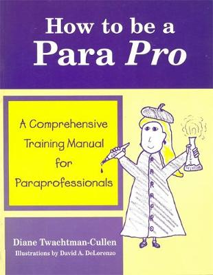 How to be a Para Pro: A Comprehensive Training Manual for Paraprofessionals (Paperback)