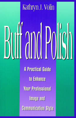 Buff and Polish: A Practical Guide to Enhance Your Professional Image and Communication Style (Paperback)