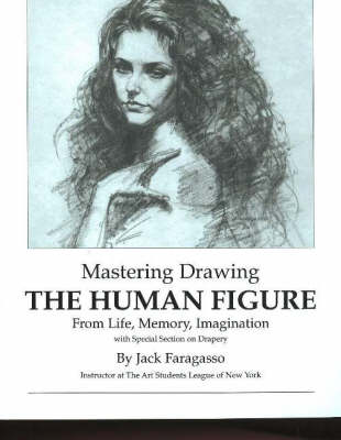 Mastering Drawing the Human Figure From Life, Memory, Imagination (Paperback)