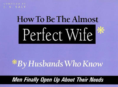 How to be the Almost Perfect Wife: By Husbands Who Know (Paperback)