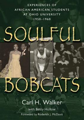 Soulful Bobcats: Experiences of African American Students at Ohio University, 1950-1960 (Paperback)