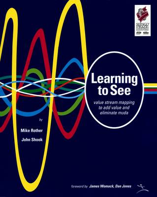 Learning to See: Value Stream Mapping to Add Value and Eliminate Muda (Paperback)