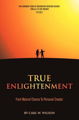 True Enlightenment: From Natural Chance to Personal Creator (Hardback)