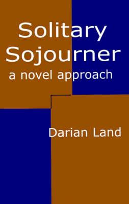 Solitary Sojourner: A Novel Approach (Paperback)