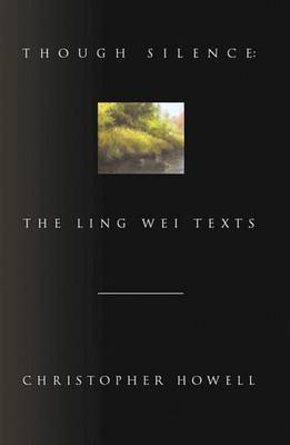 Though Silence: The Ling Wei Texts (Hardback)