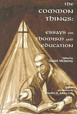 The Common Things: Essays on Thomism and Education (Paperback)