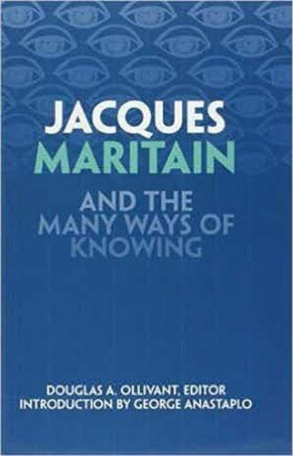 Jacques Maritain and the Many Ways of Knowing (Hardback)