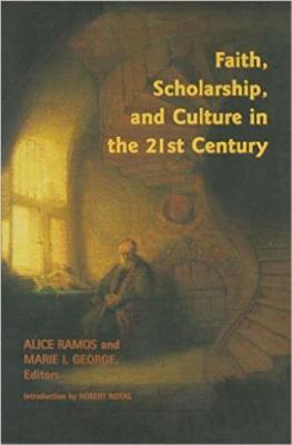 Faith, Scholarship, and Culture in the 21st Century (Paperback)