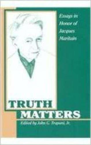 Truth Matters: Essays in Honour of Jacques Maritain (Paperback)