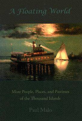 A Floating World: More People, Places, and Pastimes of the Thousand Islands (Paperback)