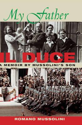 My Father II Duce: A Memoir by Mussolini's Son (Hardback)