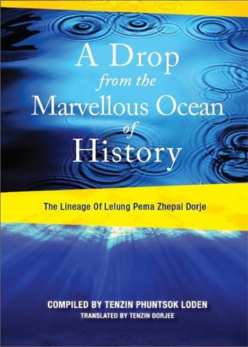 A Drop from the Marvellous Ocean of History: The Lineage of Lelung Pema Zhepai Dorje, One of the Three Principal Reincarnations of Tibet (Paperback)