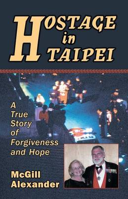 Hostage in Taipei: A True Story of Forgiveness and Hope (Paperback)