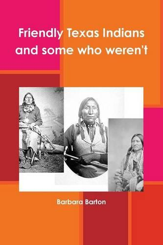 Friendly Texas Indians and Some Who Weren't (Paperback)
