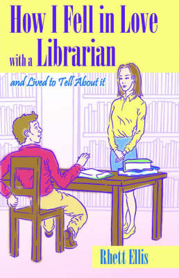 How I Fell in Love with a Librarian and Lived to Tell about It (Hardback)