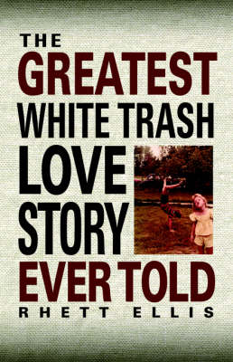 The Greatest White Trash Love Story Ever Told (Paperback)