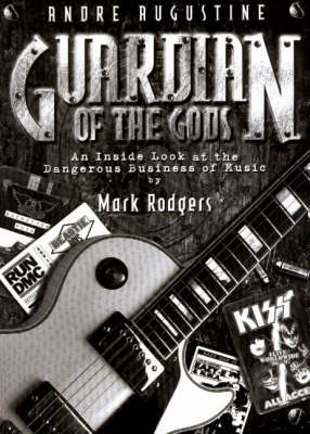 Andre Augustine - Guardian of the Gods: An Inside Look at the Dangerous Business of Music (Paperback)