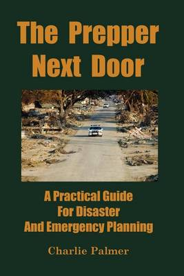 The Prepper Next Door: A Practical Guide For Disaster And Emergency Planning (Paperback)