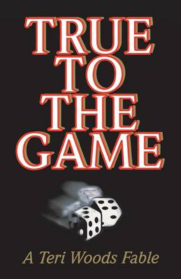 True to the Game: A Teri Woods Fable - Teri Woods Fable (Paperback)