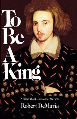 To be a King: A Novel About Christopher Marlowe (Paperback)