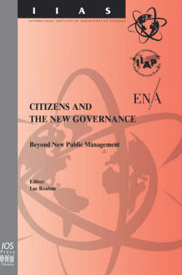 Citizens and the New Governance: Beyond New Public Management - International Institute of Administrative Sciences Monographs v. 10 (Hardback)