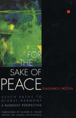 For the Sake of Peace: Seven Paths to Global Harmony: A Buddhist Perspective (Paperback)