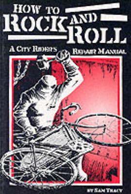 How to Rock and Roll: A City Rider's Bicycle Repair Manual (Paperback)