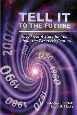 Tell It to the Future: Have I Got a Story for You...about the Twentieth Century (Paperback)