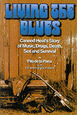 """Living the Blues: Canned Heat"""" 's Story of Music, Drugs, Death, Sex and Survival (Paperback)"""